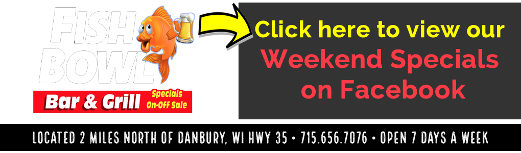 Fishbowl Bar Danbury Wisconsin Weekend Specials